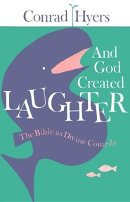 And God Created Laughter: The Bible as Divine Comedy  -     By: Conrad Hyers