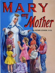 Mary My Mother  -     By: Lawrence G. Lovasik