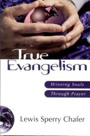 True Evangelism: Winning Souls Through Prayer  -     By: Lewis Sperry Chafer