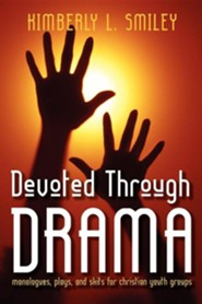 Devoted Through Drama: Monologues, Plays, and Skits for Christian Youth Groups
