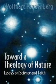 Toward a Theology of Nature: Essays on Science & Faith