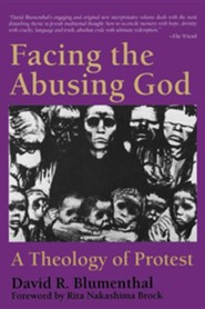 Facing the Abusing God: A Theology of Protest  -     By: David Blumenthal