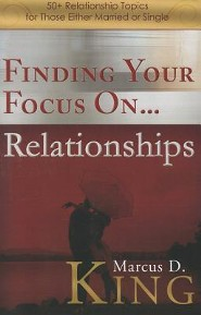 Finding Your Focus On... Relationships: 50+ Relationship Topics for Those Either Married or Single  -     By: Marcus D. King