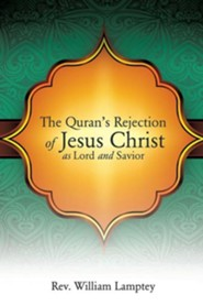 The Quran's Rejection of Jesus Christ as Lord and Savior