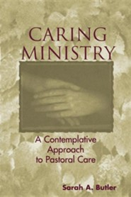 Caring Ministry: A Contemplative Approach to Pastoral Care
