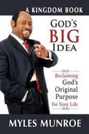 God's Big Idea: Reclaiming God's Original Purpose for Your Life  -     By: Myles Munroe