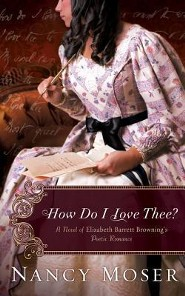 How Do I Love Thee?: A Novel of Elizabeth Barrett Browning's Poetic Romance  -     By: Nancy Moser
