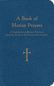 A Book of Marian Prayers: Compilation of Marian Devotions from the Second to the Twenty-First Century  -              By: William G. Storey