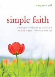 Simple Faith: Moving Beyond Religion to Grow in Your Relationship with God  -              By: Margaret Silf