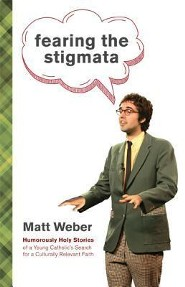 Fearing the Stigmata: Humorously Holy Stories of a Young Catholic's Search for a Culturally Relevant Faith  -     By: Matt Weber