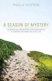 A Season of Mystery: 10 Spiritual Practices for Embracing a Happier Second Half of Life  -              By: Paula Huston