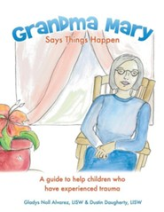 Grandma Mary Says Things Happen: A Guide to Help Children Who Have Experienced Trauma