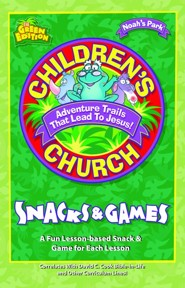 Children's Church Snacks & Games: A Fun Lesson-Based Snack & Game for Each Session