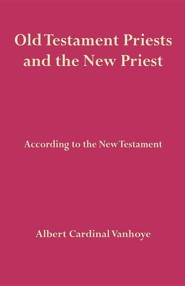 Old Testament Priests and the New Priest  -     By: Albert Cardinal Vanhoye