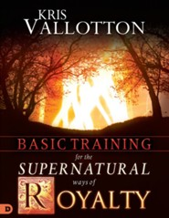 Basic Training for the Supernatural Ways of Royalty  -     By: Kris Vallotton