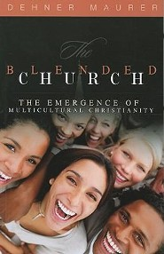 The Blended Church: The Emergence of Multicultural Christianity