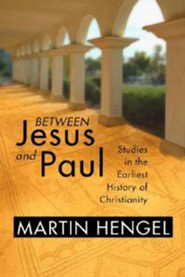Between Jesus and Paul: Studies in the Earliest History of Christianity  -     By: Martin Hengel