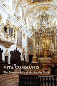 Vita Communis: The Common Life of the Secular Clergy  -     By: Jerome Bertram