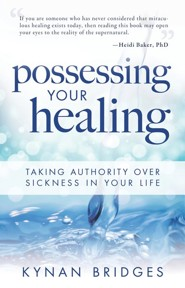 Possessing Your Healing: Taking Authority Over Sickness in Your Life  -     By: Kynan Bridges