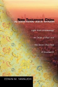 New Testament Cities in Western Asia Minor: Light from Archaeology on Cities of Paul & the Seven Churches  -     By: Edwin M. Yamauchi