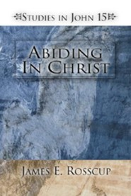 Abiding in Christ: Studies in John 15