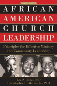 African American Church Leadership: Principles for Effective Ministry and Community Leadership