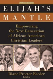 Elijah's Mantle: Empowering the Next Generation of African American Christian Leaders