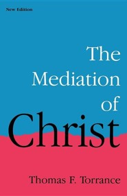 The Mediation of Christ Rev Edition  -     By: Thomas F. Torrance