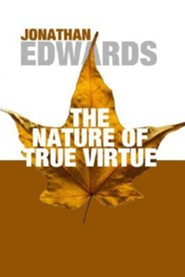 The Nature of True Virtue  -     By: Jonathan Edwards