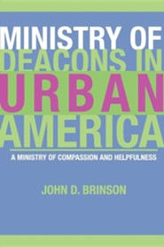 Ministry of Deacons in Urban America: A Ministry of Compassion and Helpfulness