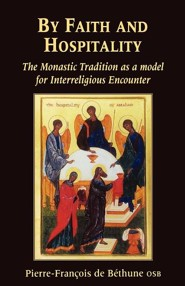 By Faith and Hospitality: The Monastic Tradition as a Model for Interreligious Encounter  -     By: Pierre-Francois de Bethune OSB