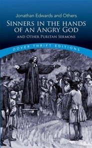 Sinners in the Hands of an Angry God and Other Puritan Sermons  -     By: Jonathan Edwards