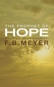 The Prophet of Hope: Studies in Zechariah