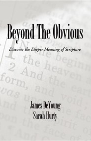 Beyond the Obvious: Discover the Deeper Meaning of Scripture