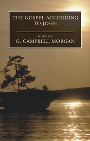 The Gospel According to John  -              By: G. Campbell Morgan