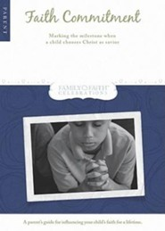 Faith Commitment Parent Guide: Marking the Milestone When a Child Chooses Christ as Savior  -