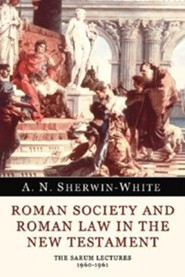 Roman Society and Roman Law in the New Testament: The Sarum Lectures 1960-1961