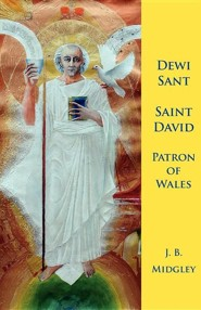 Dewi Sant: St David Patron of Wales