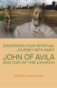 Discerning Your Spiritual Journey with Saint John of Avila, Doctor of the Church