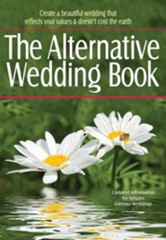 The Alternative Wedding Book: Create a Beautiful Wedding That Reflects Your Values and Doesn't Cost the Earth  -     By: Alternatives for Simple Living