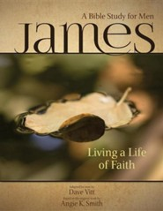 James - Living a Life of Faith: A Bible Study for Men  -     By: Angie K. Smith, Dave Vitt