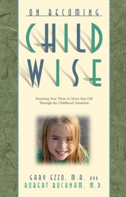 On Becoming Childwise: Parenting Your Child from 3 to 7 Years  -     By: Gary Ezzo, Robert Buckham