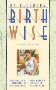 On Becoming Birthwise: Understanding Birth by Design  -     By: Anne Marie Ezzo, Sharon Nelson, Diane Dirks