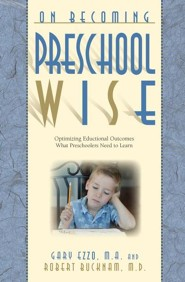 On Becoming Preschool Wise: Optimizing Educational Outcomes What Preschoolers Need to Learn  -     By: Gary Ezzo, Robert Bucknam