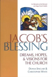 Jacob's Blessing: Hopes, Dreams and Visions for the Church  -     By: Christopher White, Donna Sinclair