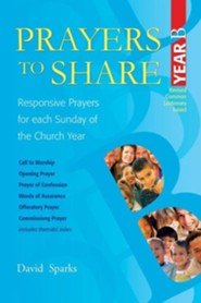 Prayers to Share, Year B: Responsive Prayers for Each Sunday of the Church Year  -     By: David Sparks
