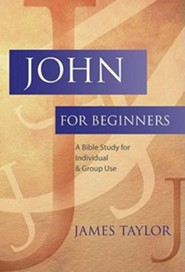 John for Beginners: A Bible Study for Individual and Group Use  -     By: James Taylor