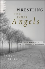 Wrestling with Our Inner Angels: Faith, Mental Illness, and the Journey to Wholeness  -     By: Nancy Kehoe