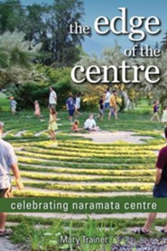 The Edge of the Centre: Celebrating Naramata Centre  -     By: Mary Trainer