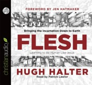 Flesh: Bringing the Incarnation Down to Earth - unabridged audiobook on CD  -     By: Hugh Halter